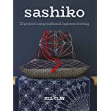 Sashiko: 20 Projects Using Traditional Japanese Stitching