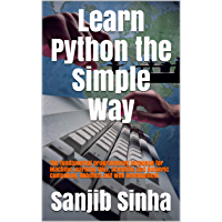 Learn Python the Simple Way: The fundamental programming language  for Machine Learning (ML), Scientific and Numeric Computing,  Robotics and Web Development (English Edition)