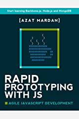 Rapid Prototyping with JS: Agile JavaScript Development: Start learning Backbone.js, Node.js and MongoDB