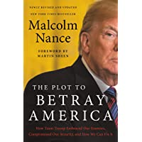The Plot to Betray America: How Team Trump Embraced Our Enemies, Compromised Our Security, and How We Can Fix It