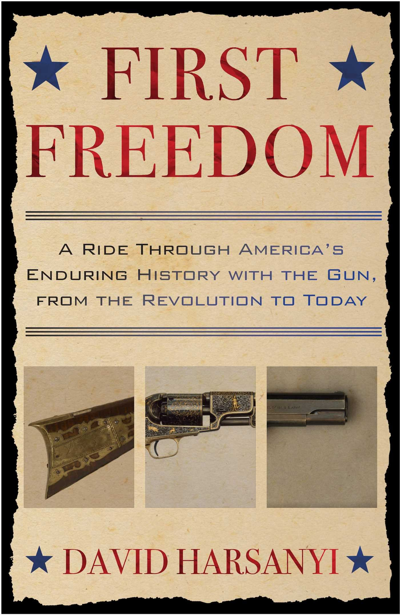 First Freedom: A Ride Through America's Enduring History with the Gun, From the Revolution to Today