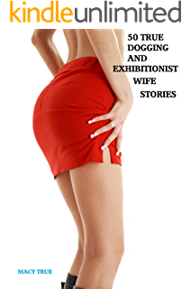 50 True Dogging And Exhibitionist Wife Stories (English Edition)