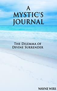 A Mystic's Journal: The Dilemma of Divine Surrender