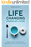 Life Changing Minimalist Living: A Guide to Decluttering Your Home, Organizing Your Life and Simplifying It All
