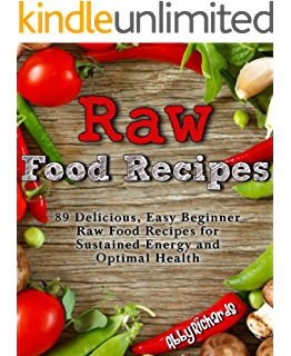 Amazon raw food recipes made simple and easydeliciously raw food recipes 89 delicious easy beginner raw food recipes for sustained energy and forumfinder Choice Image