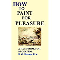 HOW TO PAINT FOR PLEASURE: A HANDBOOK FOR BEGINNERS