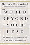 World Beyond Your Head: On Becoming an Individual in an Age of Distraction