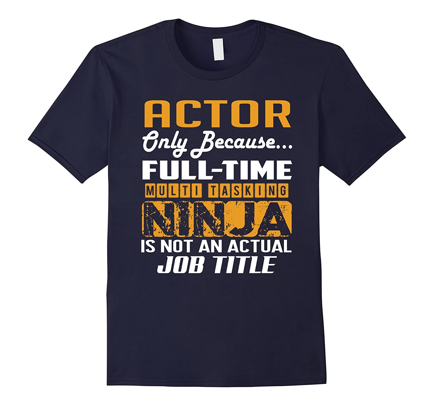 ACTOR Is Not An Actual Job Title TShirt-TJ