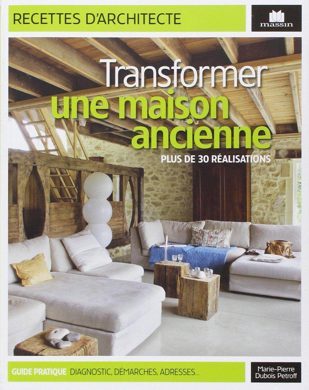 Amazon Fr Transformer Une Maison Ancienne Plus De  Realisations Marie Pierre Dubois Petroff Livres