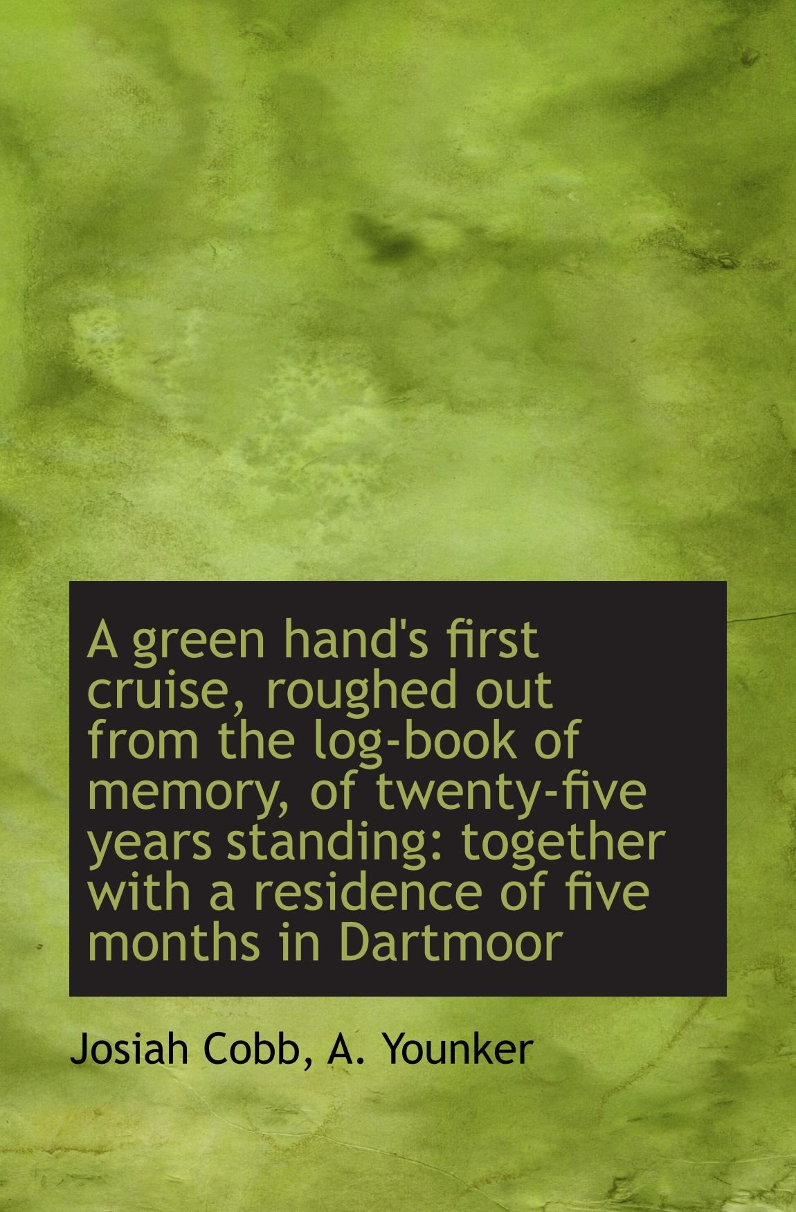 A green hand's first cruise, roughed out from the log-book of memory, of twenty-five years standing: ebook