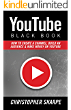 YouTube Black Book: How To Create a Channel, Build an Audience and Make Money on YouTube (English Edition)