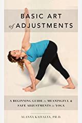 Basic Art of Adjustments: A Beginning Guide to Meaningful & Safe Adjustments in Yoga Kindle Edition