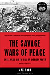 The Savage Wars Of Peace: Small Wars And The Rise Of American Power Kindle Edition