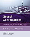 Gospel Conversations: How to Care Like Christ (Equipping Biblical Counselors)