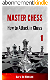 How to Attack in Chess (Master Chess Book 1) (English Edition)