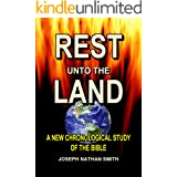 Rest Unto The Land: Dates Found in the Bible! (A New Chronological Study of The Bible)