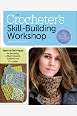 The Crocheter's Skill-Building Workshop: Essential Techniques for Becoming a More Versatile, Adventurous Crocheter Kindle Edition