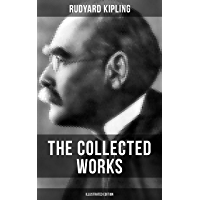 THE COLLECTED WORKS OF RUDYARD KIPLING (Illustrated Edition): 5 Novels & 350+ Short Stories, Poetry, Historical Military Works and Autobiographical Writings ... The Man Who Would Be King (English Edition)