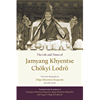 The Life and Times of Jamyang Khyentse Chökyi Lodrö: The Great Biography by Dilgo Khyentse Rinpoche and Other Stories (English Edition)