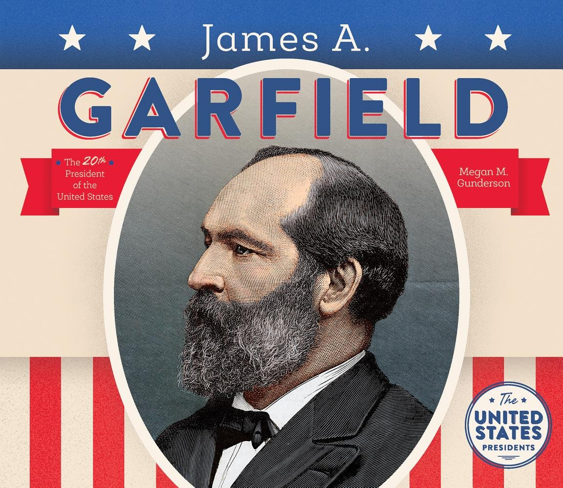 James a garfield united states presidents megan m gunderson