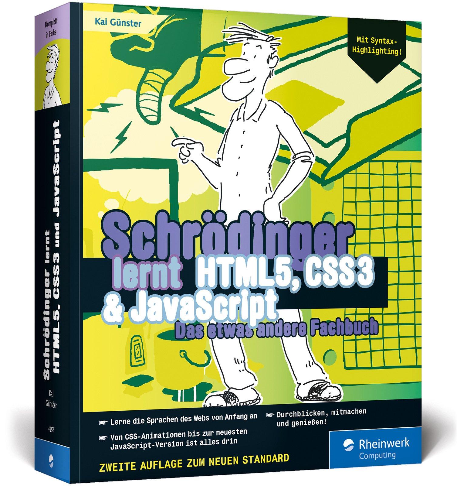 Schrödinger lernt HTML5, CSS3 und JavaScript: Das etwas andere Fachbuch. Der volle Durchmarsch für alle, die HTML, CSS und JavaScript lernen wollen. Mit Syntax-Highlighting! Broschiert – 31. Oktober 2016 Kai Günster Schrödinger lernt HTML5 Rheinwerk Comput