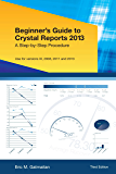 Beginner's Guide to Crystal Reports 2013: A Step-by-Step Procedure (English Edition)