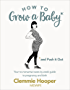 How to Grow a Baby and Push It Out: A guide to pregnancy and birth straight from the midwife's mouth