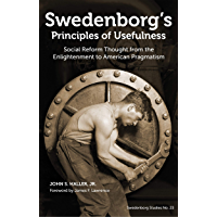 Swedenborg's Principles of Usefulness: Social Reform Thought from the Enlightenment to American Pragmatism (SWEDENBORG…