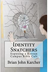 Identity Snatchers: Exposing a Korean Campus Bible Cult Kindle Edition