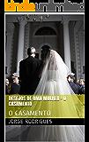 DESEJOS DE UMA MULHER - O CASAMENTO: O CASAMENTO