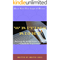WRITING RIGHT: Mastering The Art & Science of Fiction Using The Six Cs of Creation (English Edition)
