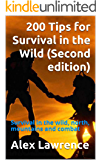 200 Tips for Survival in the Wild (Second edition): Survival in the wild, north, mountains and combat