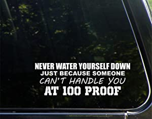 Never Water Yourself Down Just Because Someone Can't Handle You At 100 Proof - 8-3/4