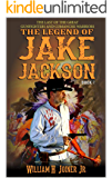 A Classic Western: The Legend of Jake Jackson: The Last Of The Great Gunfighters: Book Two: Gunfighter Western Adventure…