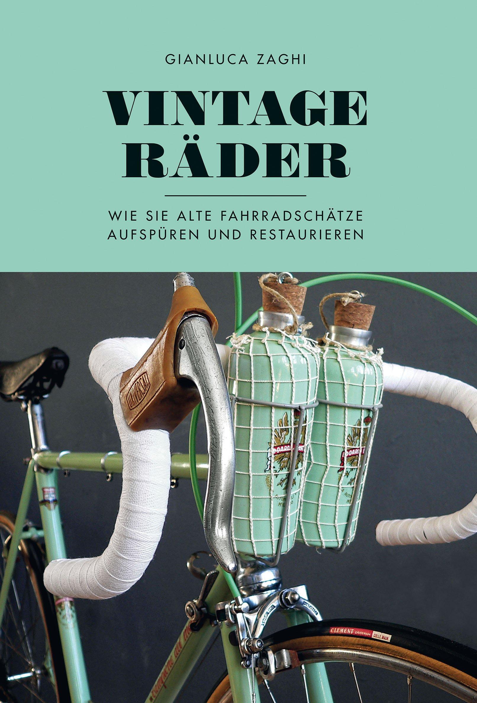 Vintage-Räder: Wie Sie alte Fahrradschätze aufspüren und restaurieren Gebundenes Buch – 10. Dezember 2018 Gianluca Zaghi Michaela Heissenberger Covadonga 3957260337