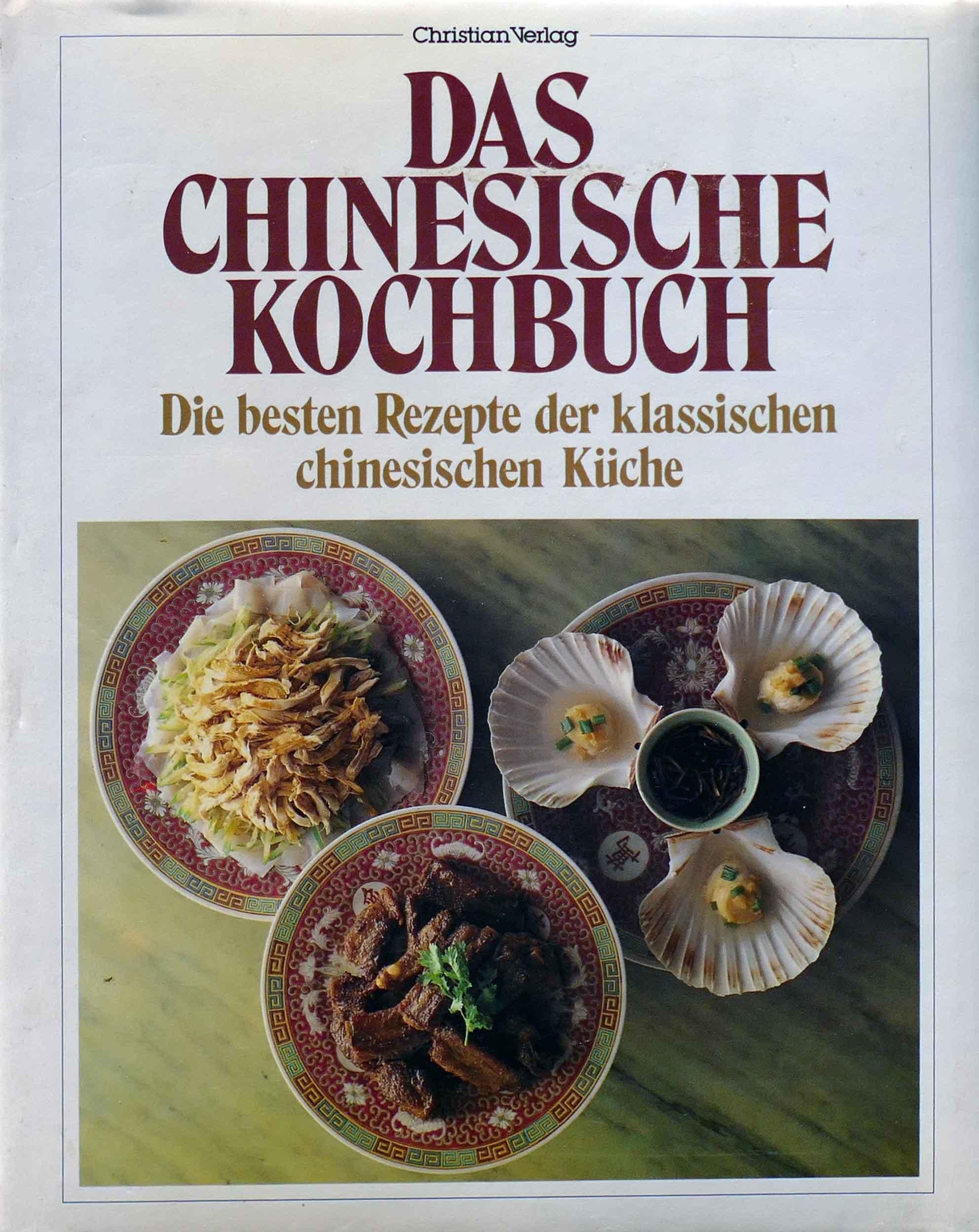 Chinesische Küche Rezepte   Das Chinesische Kochbuch Die Besten Rezepte Der Klassischen