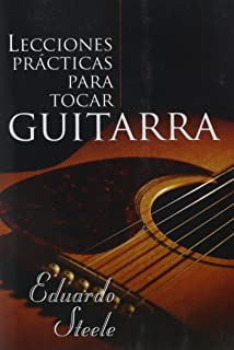 Lecciones Practicas Para Tocar Guitarra=Practical Lessons in Guitar Playing (Spanish Edition)
