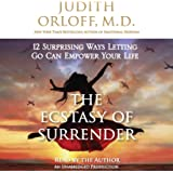 The Ecstasy of Surrender: 12 Surprising Ways Letting Go Can Empower Your Life