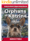 Orphans of Katrina: Inside the World's Biggest Animal Rescue. What Really Happened on the Gulf and How You Can Help Save America's Pets Today.