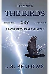 To Make The Birds Cry: A Modern Folktale Mystery