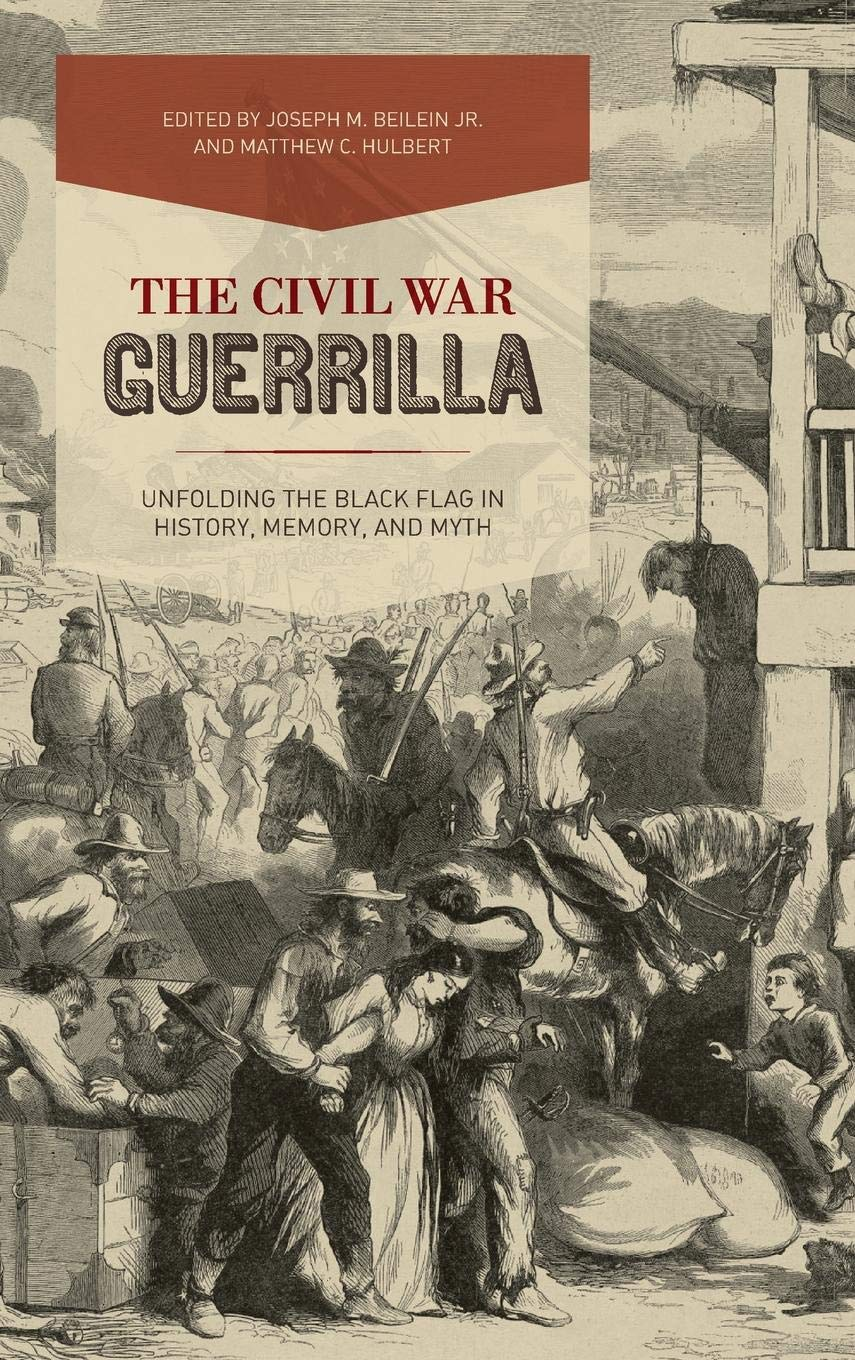 The Civil War Guerrilla: Unfolding the Black Flag in History, Memory, and Myth PDF