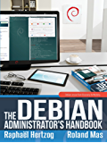 The Debian Administrator's Handbook: Debian Jessie From Discovery To Mastery