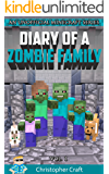 Diary Of A Zombie Family: Minecraft Zombies! Vol.1 (Unoffical Minecraft Series) (Zombie Family Series)