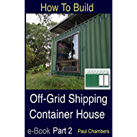 How To Build Off-Grid Shipping Container House - Part 2