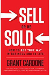 Sell or Be Sold: How to Get Your Way in Business and in Life Kindle Edition