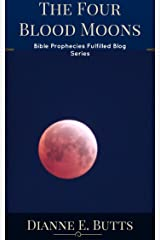 The Four Blood Moons: What They Are, Where They Are in the Bible, What They Mean, and Why They're Important in Light of Bible Prophecy (Best of Bible Prophecies Fulfilled Blog Book 2) Kindle Edition