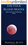 The Four Blood Moons: What They Are, Where They Are in the Bible, What They Mean, and Why They're Important in Light of Bible Prophecy (Best of Bible Prophecies Fulfilled Blog Book 2)