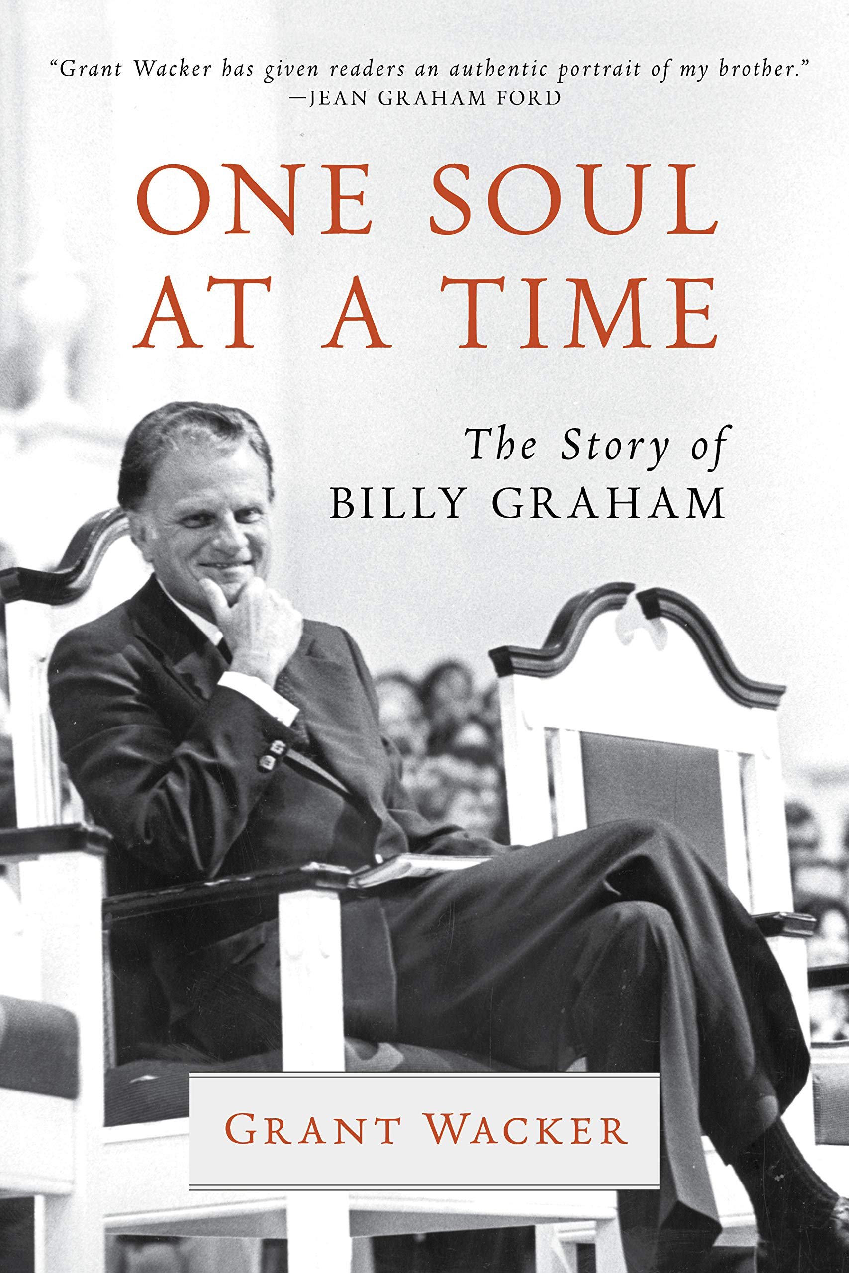 One Soul at a Time: The Story of Billy Graham (Library of Religious  Biography (LRB)): Wacker, Grant: 9780802874726: Amazon.com: Books