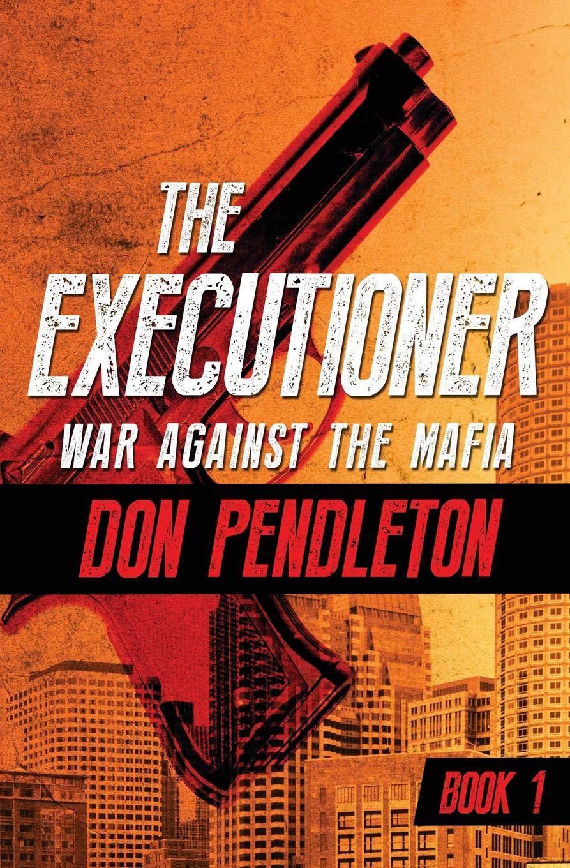 Amazon.com: War Against the Mafia (The Executioner) (9781504041393): Don  Pendleton: Books