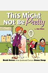 This Might Not Be Pretty: Book Seven of the Syndicated Cartoon Strip Stone Soup (Stone Soup (Four Panel Press)) Paperback